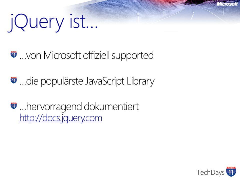 jQuery ist… …von Microsoft offiziell supported …die populärste JavaScript Library …hervorragend dokumentiert http://docs.jquery.com http://docs.jquery.com