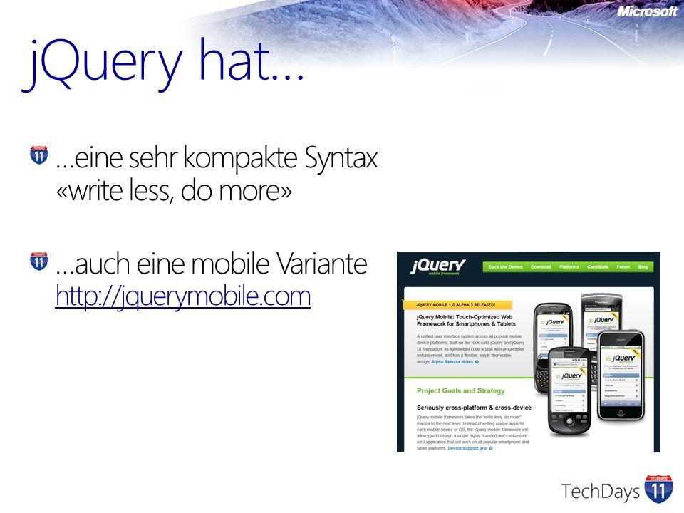 jQuery hat… …eine sehr kompakte Syntax «write less, do more» …auch eine mobile Variante http://jquerymobile.com http://jquerymobile.com