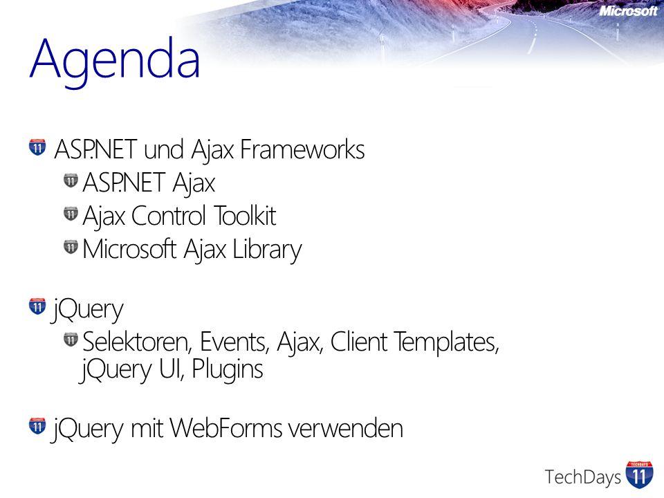 ASP.NET und Ajax Frameworks ASP.NET Ajax Ajax Control Toolkit Microsoft Ajax Library jQuery Selektoren, Events, Ajax, Client Templates, jQuery UI, Plugins jQuery mit WebForms verwenden Agenda