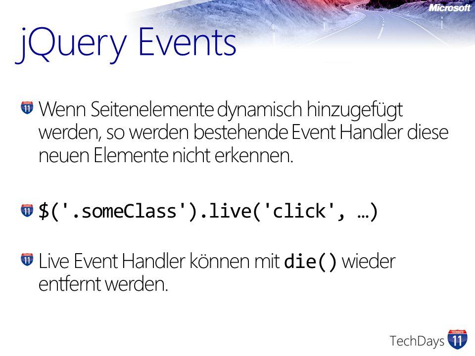 jQuery Events Wenn Seitenelemente dynamisch hinzugefügt werden, so werden bestehende Event Handler diese neuen Elemente nicht erkennen.
