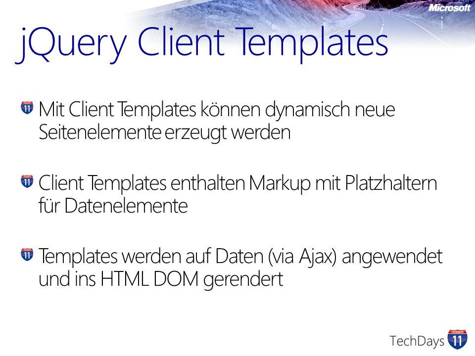 jQuery Client Templates Mit Client Templates können dynamisch neue Seitenelemente erzeugt werden Client Templates enthalten Markup mit Platzhaltern für Datenelemente Templates werden auf Daten (via Ajax) angewendet und ins HTML DOM gerendert