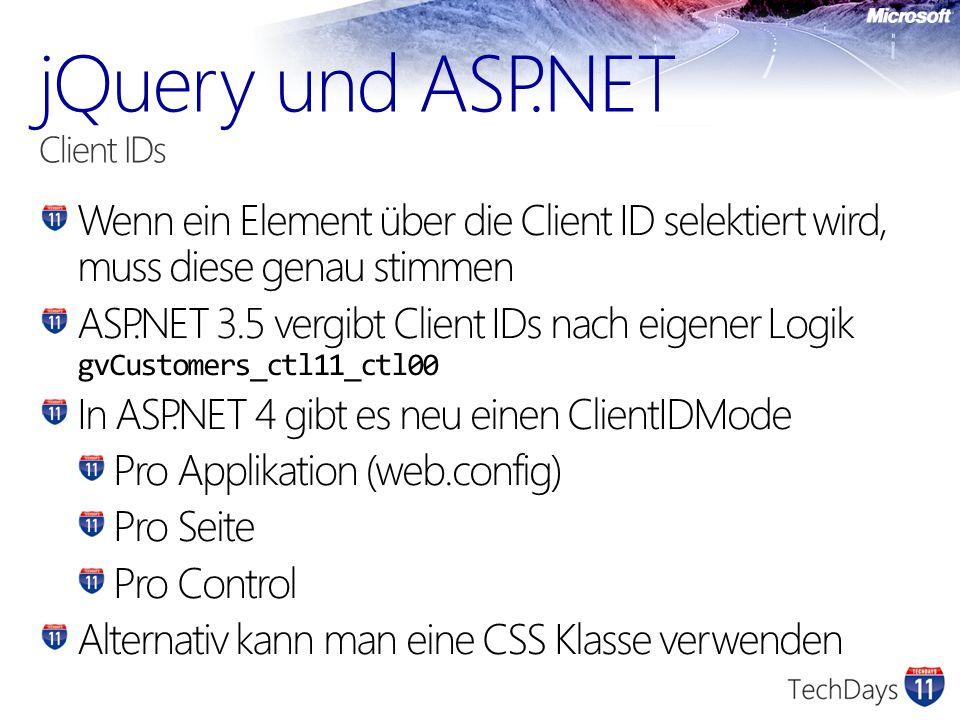Wenn ein Element über die Client ID selektiert wird, muss diese genau stimmen ASP.NET 3.5 vergibt Client IDs nach eigener Logik gvCustomers_ctl11_ctl00 In ASP.NET 4 gibt es neu einen ClientIDMode Pro Applikation (web.config) Pro Seite Pro Control Alternativ kann man eine CSS Klasse verwenden