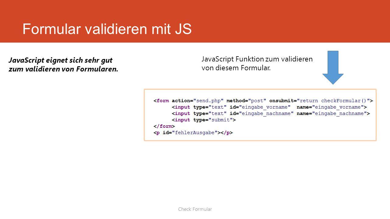 Formular validieren mit JS Check Formular JavaScript eignet sich sehr gut zum validieren von Formularen.
