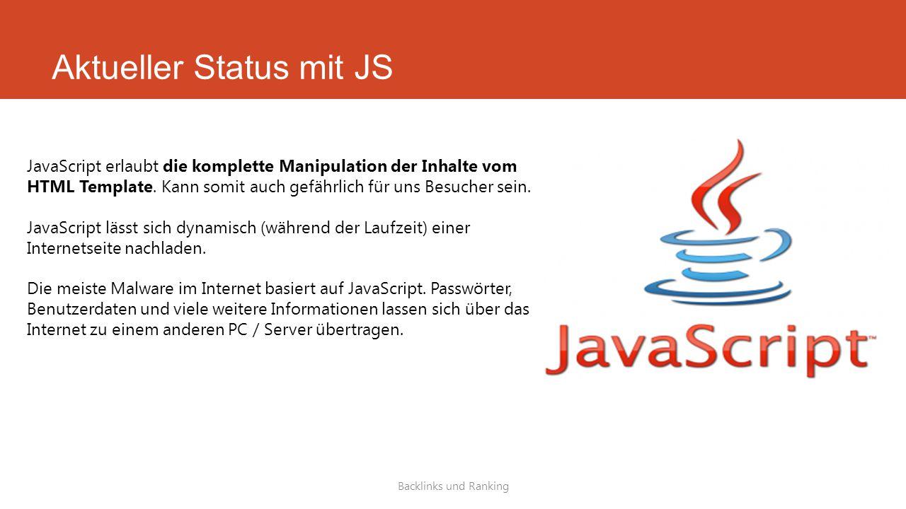 Aktueller Status mit JS Backlinks und Ranking JavaScript erlaubt die komplette Manipulation der Inhalte vom HTML Template.