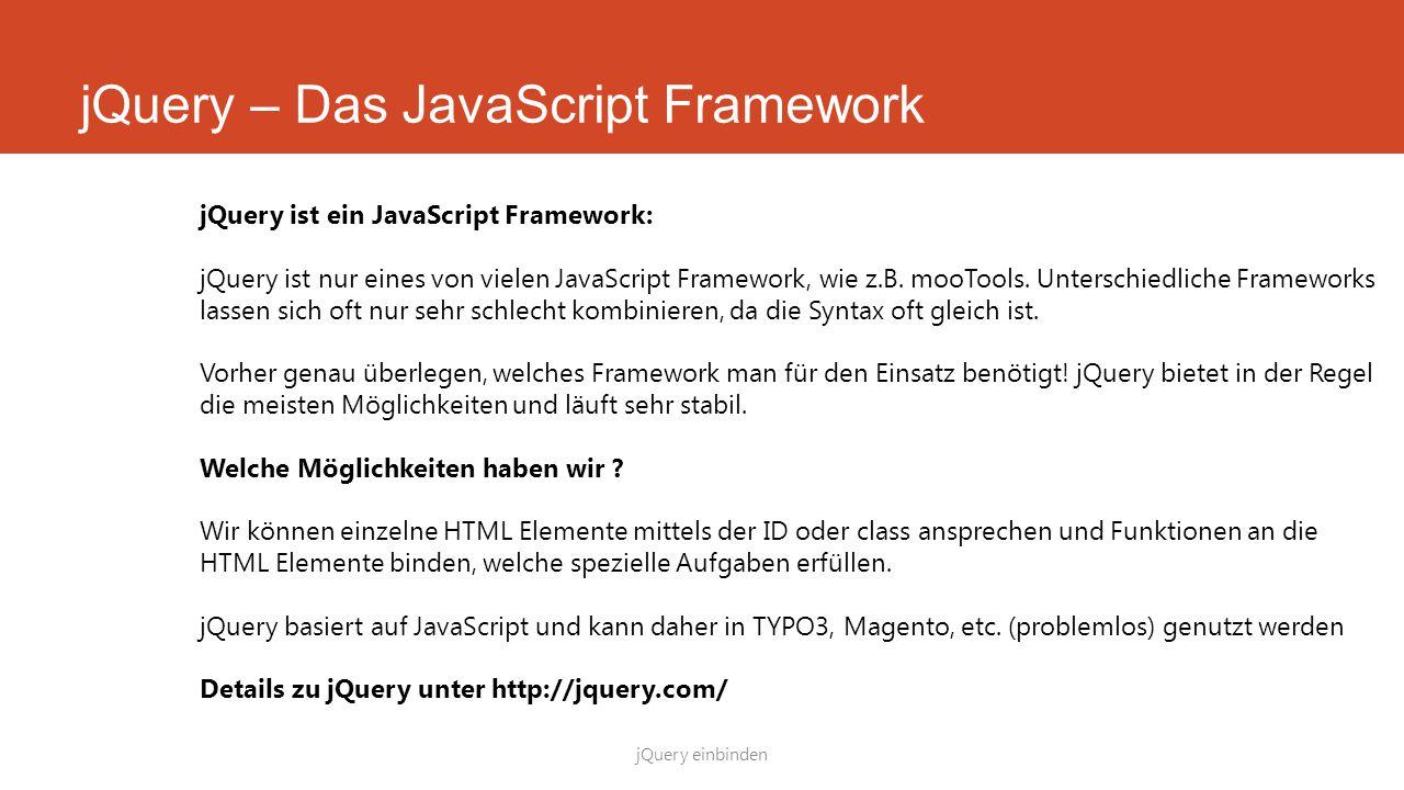 jQuery – Das JavaScript Framework jQuery einbinden jQuery ist ein JavaScript Framework: jQuery ist nur eines von vielen JavaScript Framework, wie z.B.
