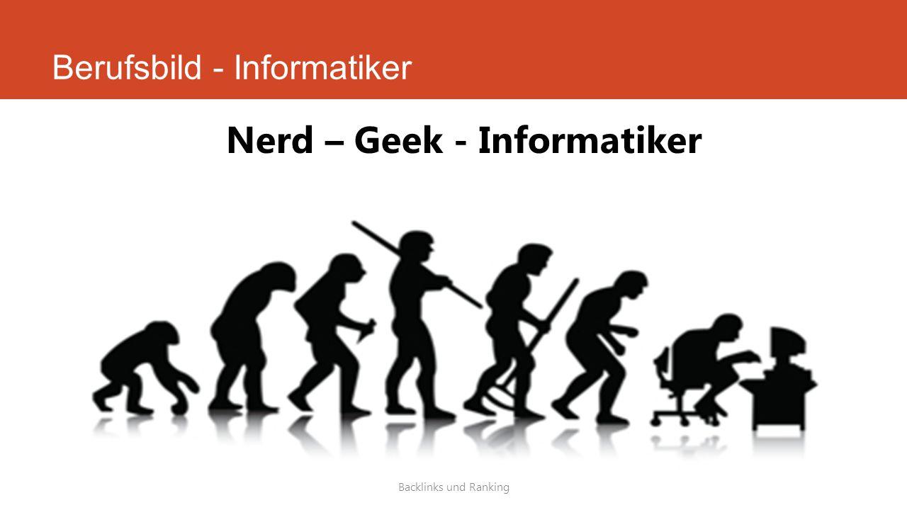 Berufsbild - Informatiker Backlinks und Ranking Nerd – Geek - Informatiker