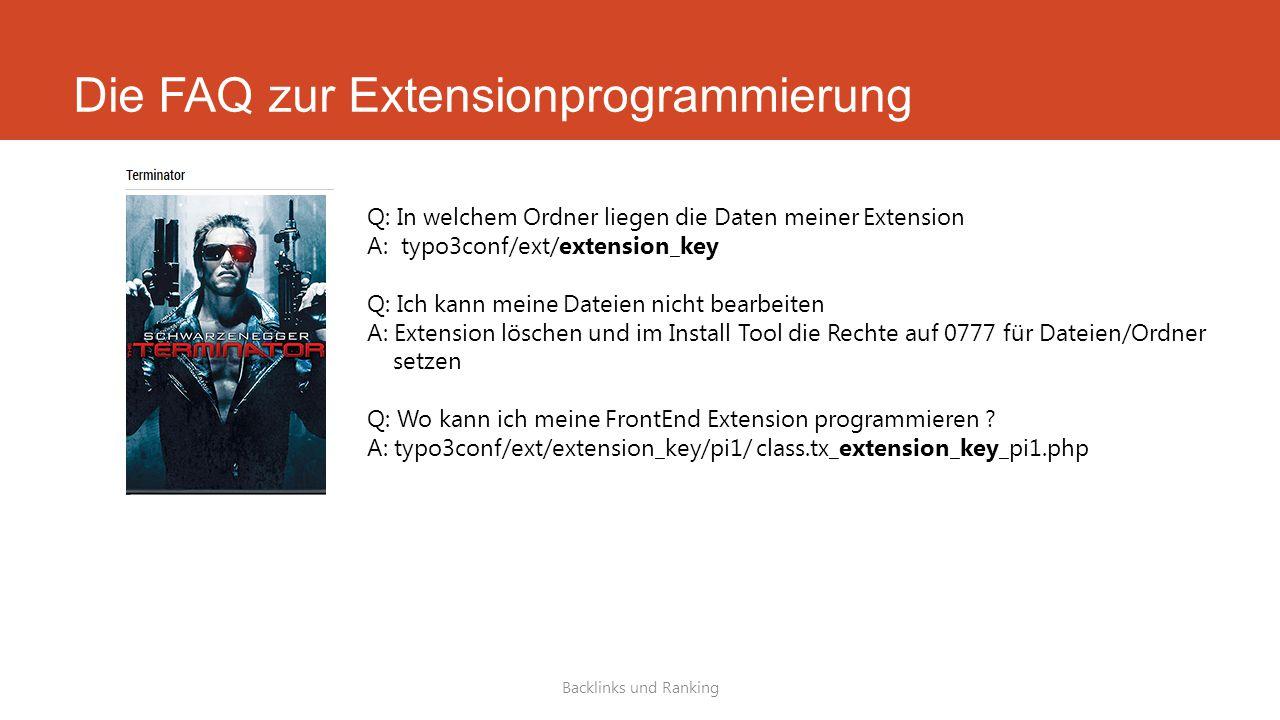 Die FAQ zur Extensionprogrammierung Backlinks und Ranking Q: In welchem Ordner liegen die Daten meiner Extension A: typo3conf/ext/extension_key Q: Ich kann meine Dateien nicht bearbeiten A: Extension löschen und im Install Tool die Rechte auf 0777 für Dateien/Ordner setzen Q: Wo kann ich meine FrontEnd Extension programmieren .