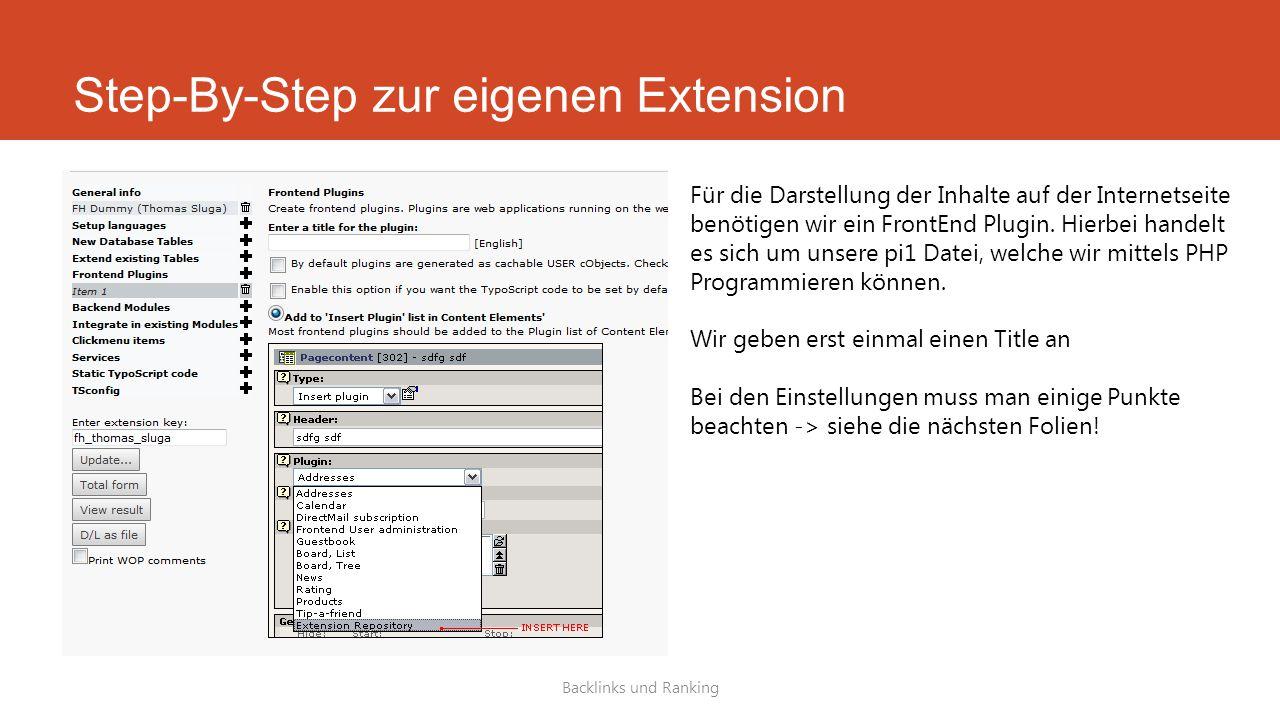 Step-By-Step zur eigenen Extension Backlinks und Ranking Für die Darstellung der Inhalte auf der Internetseite benötigen wir ein FrontEnd Plugin.