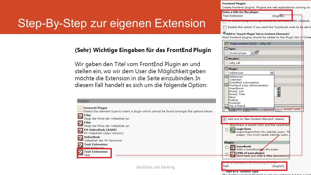 Step-By-Step zur eigenen Extension Backlinks und Ranking (Sehr) Wichtige Eingaben für das FrontEnd Plugin Wir geben den Titel vom FrontEnd Plugin an und stellen ein, wo wir dem User die Möglichkeit geben möchte die Extension in die Seite einzubinden.