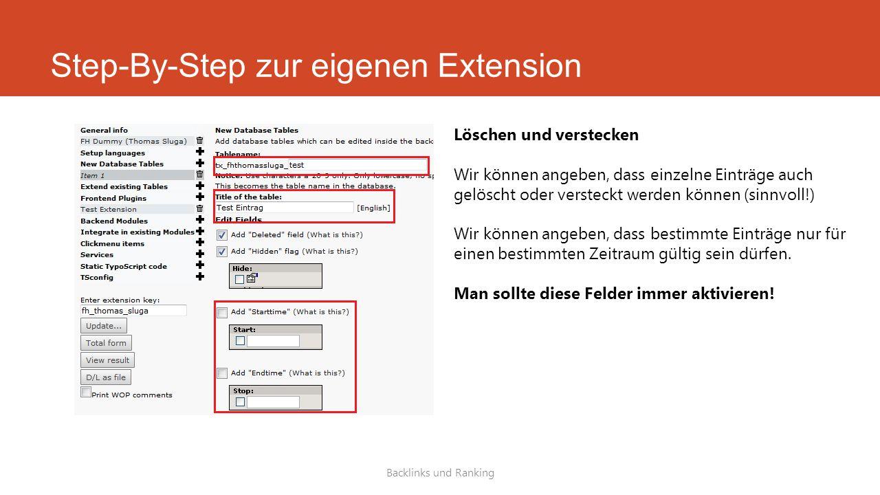 Step-By-Step zur eigenen Extension Backlinks und Ranking Löschen und verstecken Wir können angeben, dass einzelne Einträge auch gelöscht oder versteckt werden können (sinnvoll!) Wir können angeben, dass bestimmte Einträge nur für einen bestimmten Zeitraum gültig sein dürfen.
