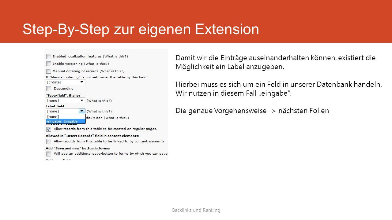 Step-By-Step zur eigenen Extension Backlinks und Ranking Damit wir die Einträge auseinanderhalten können, existiert die Möglichkeit ein Label anzugeben.