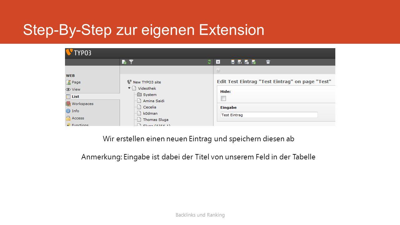 Step-By-Step zur eigenen Extension Backlinks und Ranking Wir erstellen einen neuen Eintrag und speichern diesen ab Anmerkung: Eingabe ist dabei der Titel von unserem Feld in der Tabelle