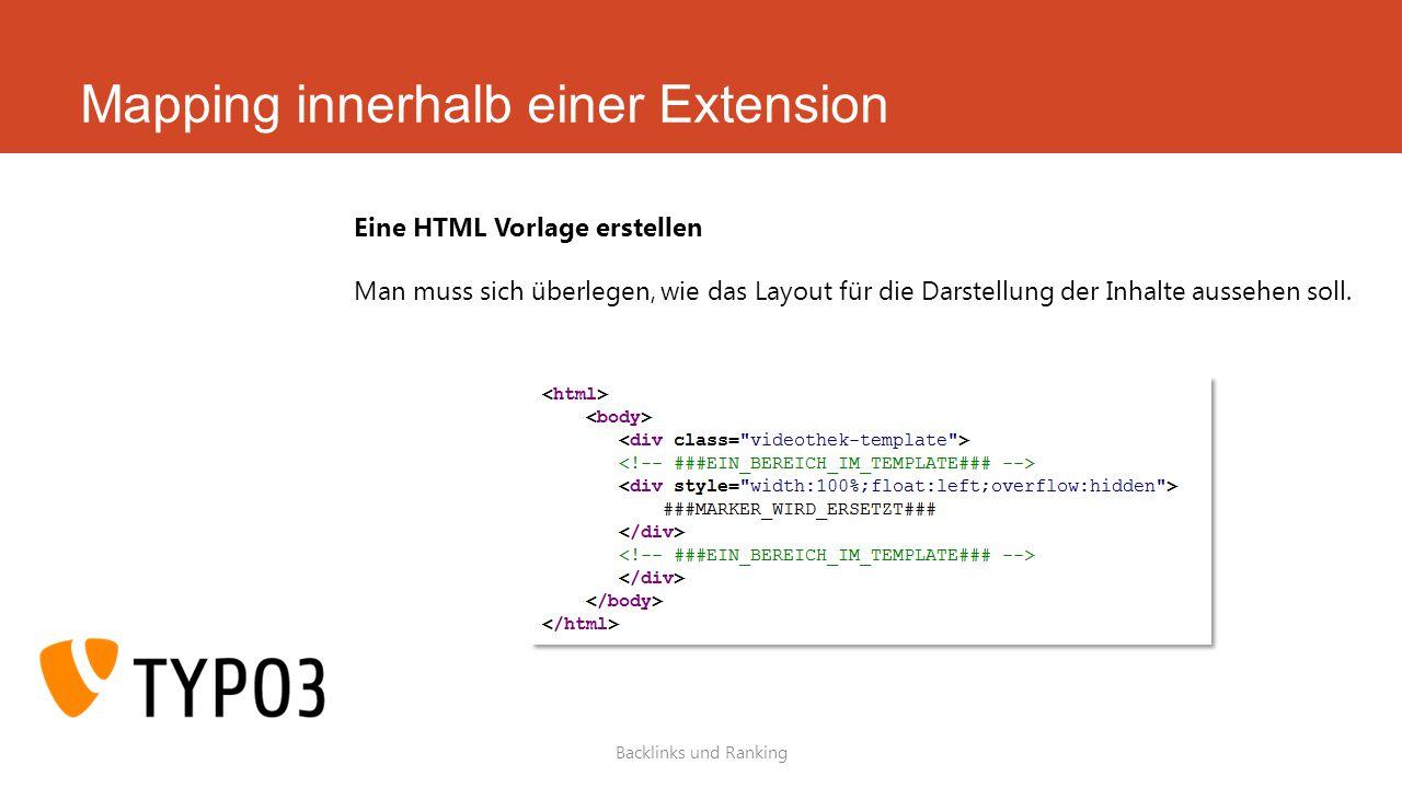 Mapping innerhalb einer Extension Backlinks und Ranking Eine HTML Vorlage erstellen Man muss sich überlegen, wie das Layout für die Darstellung der Inhalte aussehen soll.
