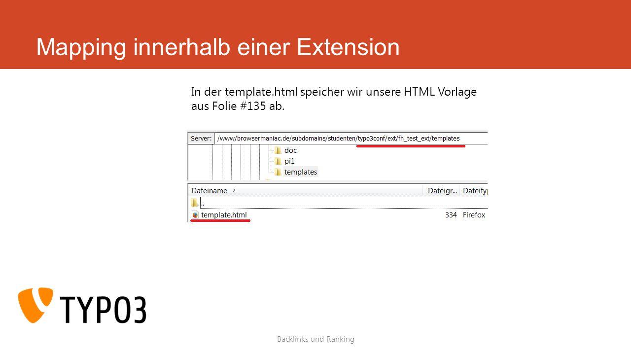 Mapping innerhalb einer Extension Backlinks und Ranking In der template.html speicher wir unsere HTML Vorlage aus Folie #135 ab.