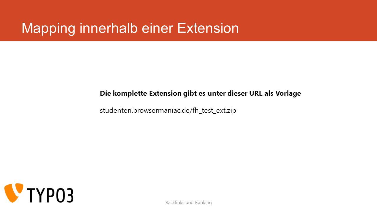 Mapping innerhalb einer Extension Backlinks und Ranking Die komplette Extension gibt es unter dieser URL als Vorlage studenten.browsermaniac.de/fh_test_ext.zip