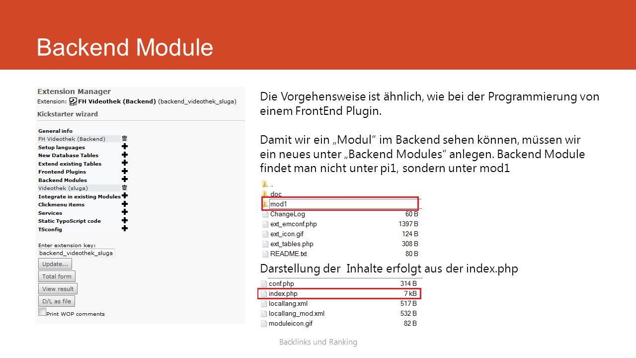 Backend Module Backlinks und Ranking Die Vorgehensweise ist ähnlich, wie bei der Programmierung von einem FrontEnd Plugin.