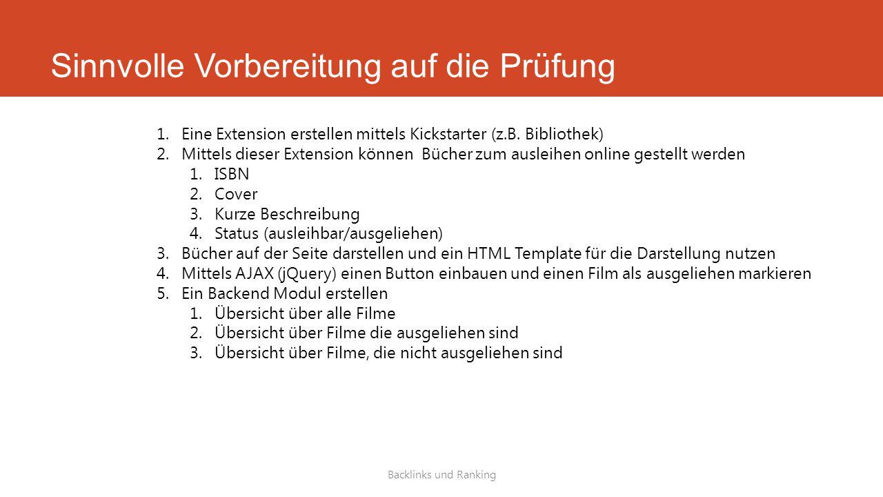 Sinnvolle Vorbereitung auf die Prüfung Backlinks und Ranking 1.Eine Extension erstellen mittels Kickstarter (z.B.
