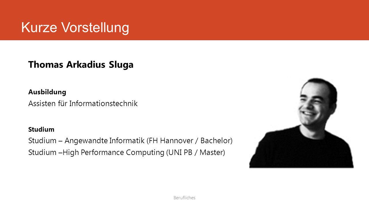 Thomas Arkadius Sluga Ausbildung Assisten für Informationstechnik Studium Studium – Angewandte Informatik (FH Hannover / Bachelor) Studium –High Performance Computing (UNI PB / Master) Berufliches