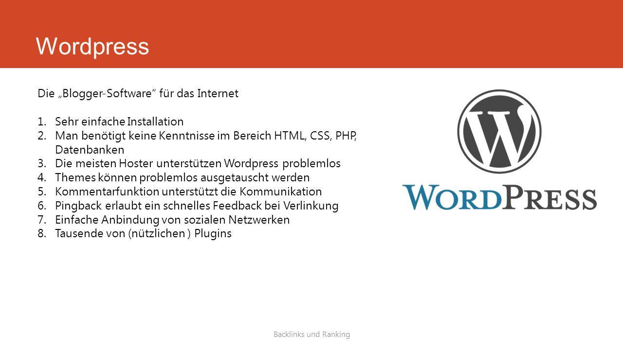 """Wordpress Backlinks und Ranking Die """"Blogger-Software für das Internet 1.Sehr einfache Installation 2.Man benötigt keine Kenntnisse im Bereich HTML, CSS, PHP, Datenbanken 3.Die meisten Hoster unterstützen Wordpress problemlos 4.Themes können problemlos ausgetauscht werden 5.Kommentarfunktion unterstützt die Kommunikation 6.Pingback erlaubt ein schnelles Feedback bei Verlinkung 7.Einfache Anbindung von sozialen Netzwerken 8.Tausende von (nützlichen ) Plugins"""