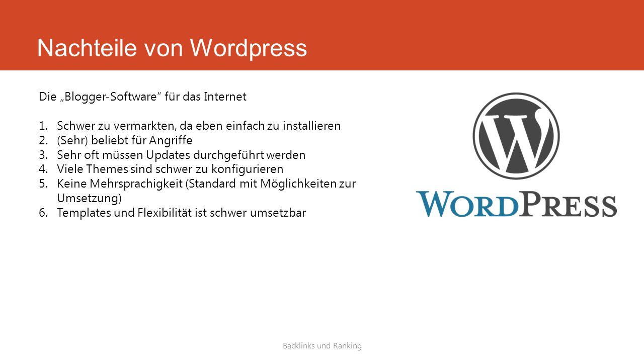 """Nachteile von Wordpress Backlinks und Ranking Die """"Blogger-Software für das Internet 1.Schwer zu vermarkten, da eben einfach zu installieren 2.(Sehr) beliebt für Angriffe 3.Sehr oft müssen Updates durchgeführt werden 4.Viele Themes sind schwer zu konfigurieren 5.Keine Mehrsprachigkeit (Standard mit Möglichkeiten zur Umsetzung) 6.Templates und Flexibilität ist schwer umsetzbar"""