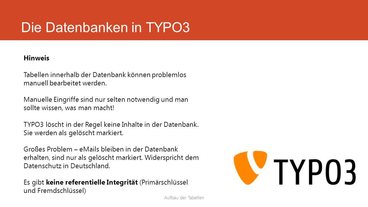 Die Datenbanken in TYPO3 Aufbau der Tabellen Hinweis Tabellen innerhalb der Datenbank können problemlos manuell bearbeitet werden.
