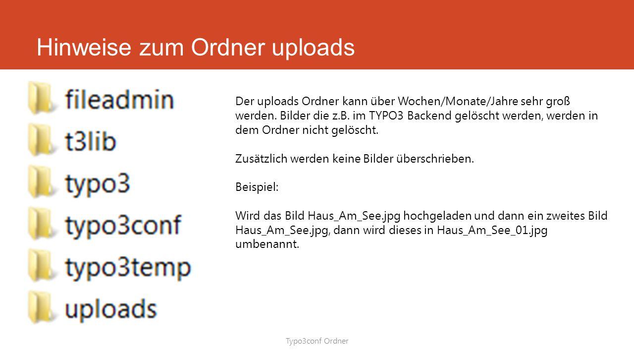 Hinweise zum Ordner uploads Typo3conf Ordner Der uploads Ordner kann über Wochen/Monate/Jahre sehr groß werden.