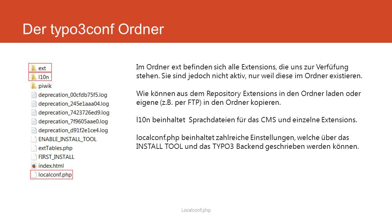 Der typo3conf Ordner Localconf.php Im Ordner ext befinden sich alle Extensions, die uns zur Verfüfung stehen.