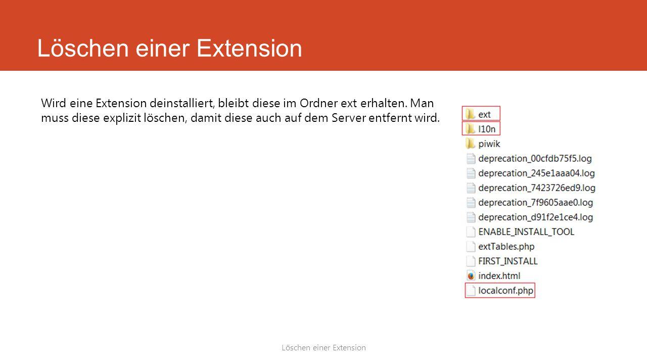 Löschen einer Extension Wird eine Extension deinstalliert, bleibt diese im Ordner ext erhalten.
