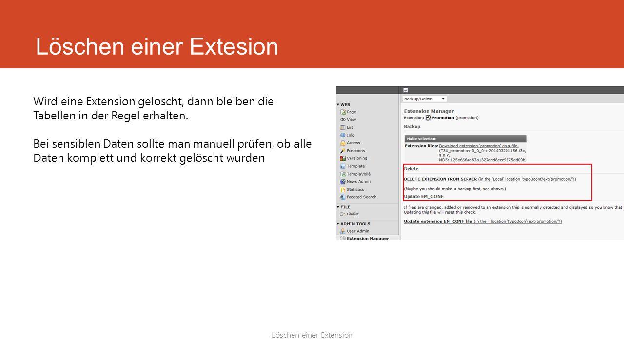 Löschen einer Extesion Löschen einer Extension Wird eine Extension gelöscht, dann bleiben die Tabellen in der Regel erhalten.