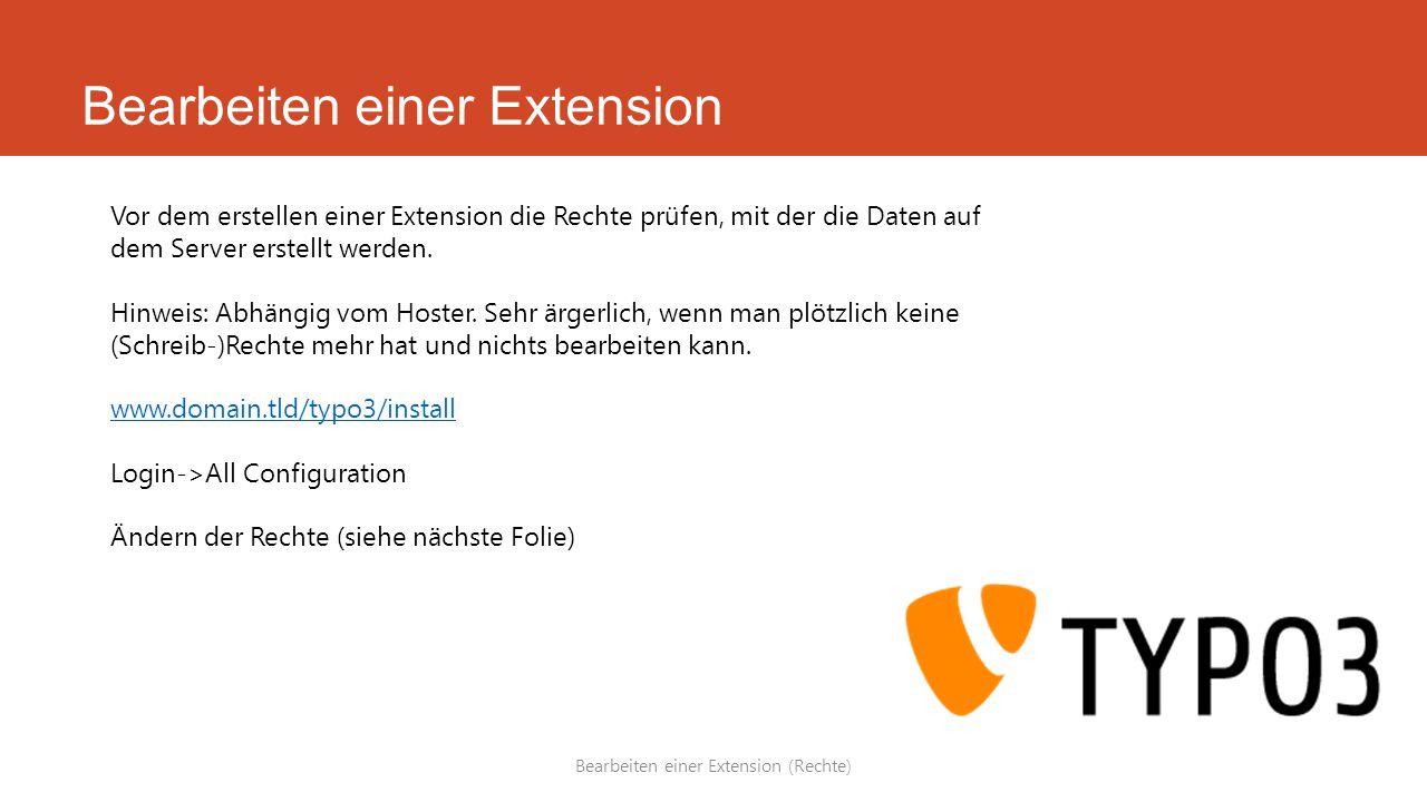 Bearbeiten einer Extension Bearbeiten einer Extension (Rechte) Vor dem erstellen einer Extension die Rechte prüfen, mit der die Daten auf dem Server erstellt werden.