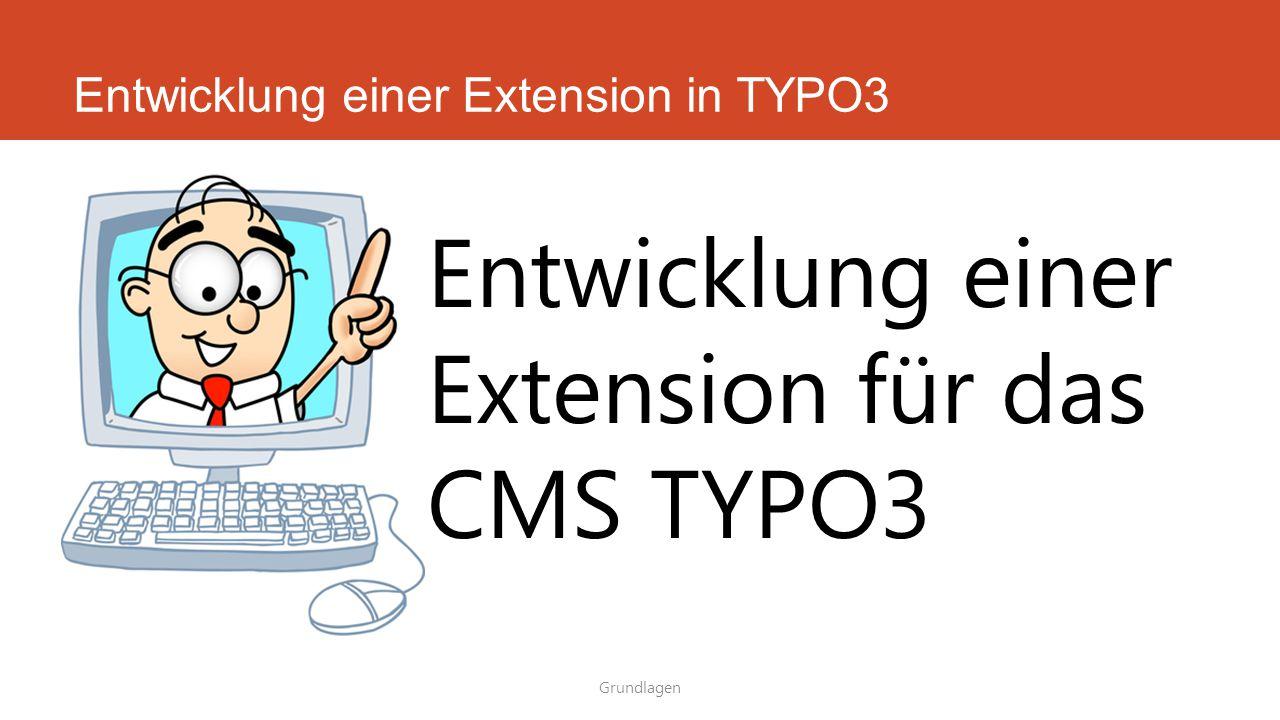 Entwicklung einer Extension in TYPO3 Grundlagen Entwicklung einer Extension für das CMS TYPO3
