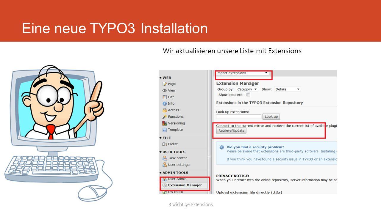 Eine neue TYPO3 Installation 3 wichtige Extensions Wir aktualisieren unsere Liste mit Extensions