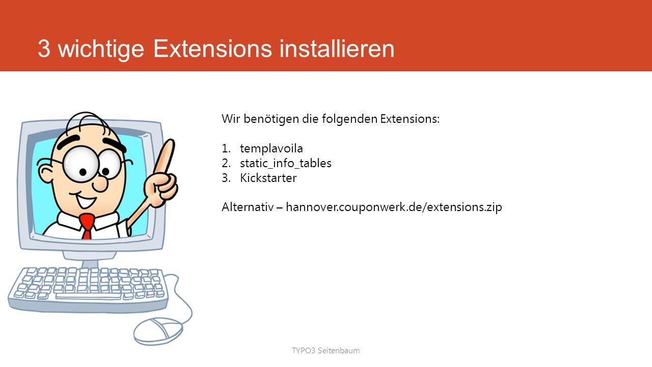 3 wichtige Extensions installieren TYPO3 Seitenbaum Wir benötigen die folgenden Extensions: 1.templavoila 2.static_info_tables 3.Kickstarter Alternativ – hannover.couponwerk.de/extensions.zip