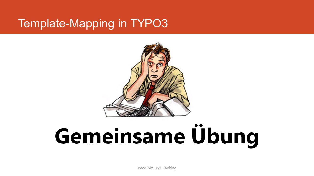Template-Mapping in TYPO3 Backlinks und Ranking Gemeinsame Übung