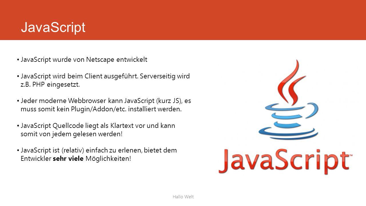 JavaScript Hallo Welt JavaScript wurde von Netscape entwickelt JavaScript wird beim Client ausgeführt.