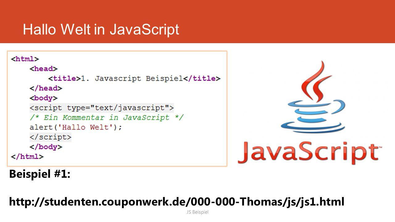 Hallo Welt in JavaScript JS Beispiel Beispiel #1: http://studenten.couponwerk.de/000-000-Thomas/js/js1.html