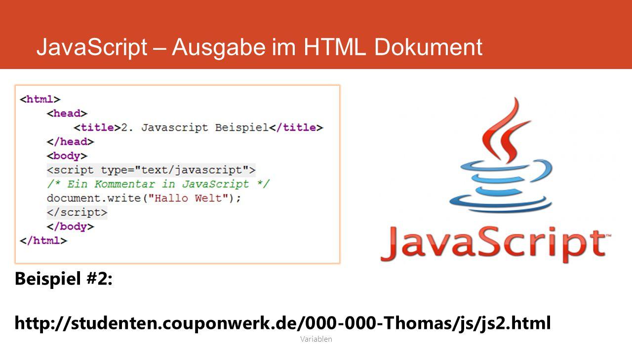 JavaScript – Ausgabe im HTML Dokument Variablen Beispiel #2: http://studenten.couponwerk.de/000-000-Thomas/js/js2.html