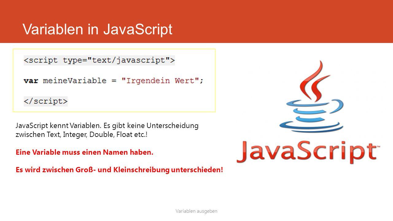 Variablen in JavaScript Variablen ausgeben JavaScript kennt Variablen.