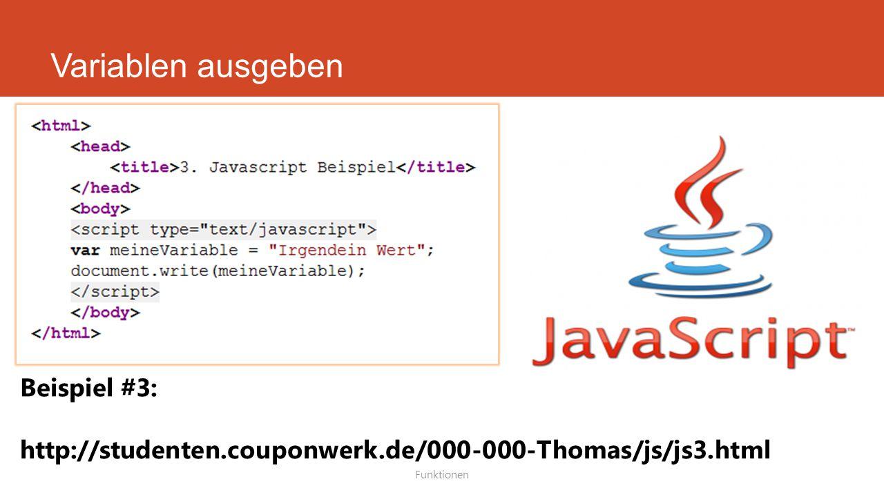 Variablen ausgeben Funktionen Beispiel #3: http://studenten.couponwerk.de/000-000-Thomas/js/js3.html