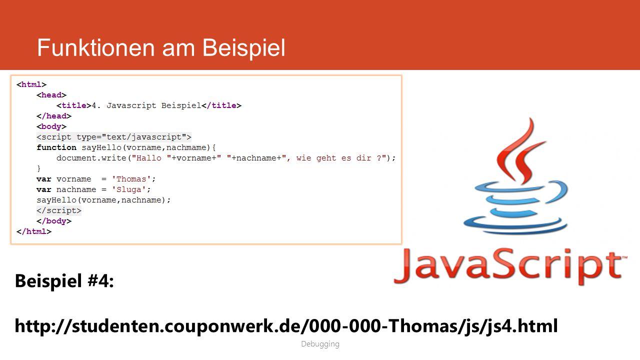 Funktionen am Beispiel Debugging Beispiel #4: http://studenten.couponwerk.de/000-000-Thomas/js/js4.html
