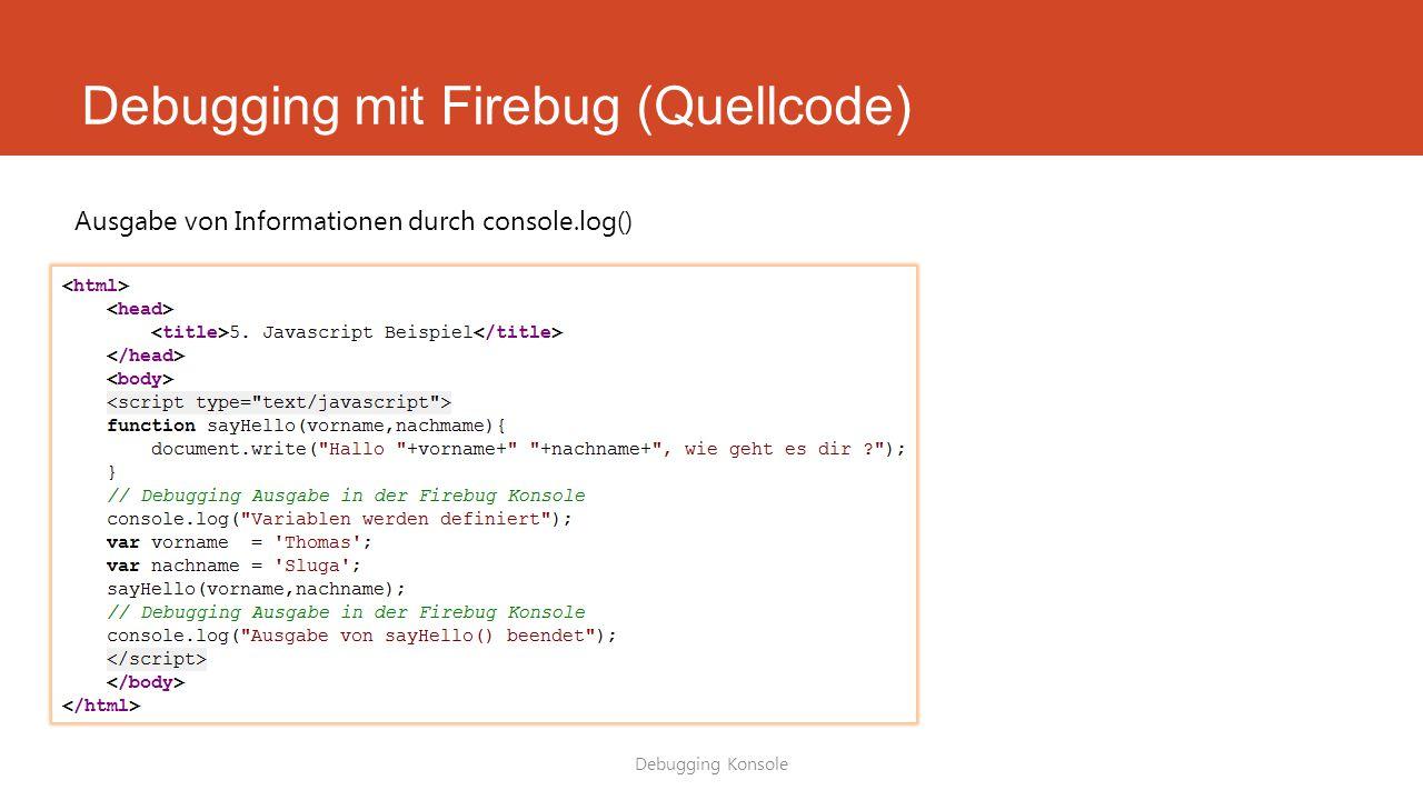 Debugging mit Firebug (Quellcode) Debugging Konsole Ausgabe von Informationen durch console.log()
