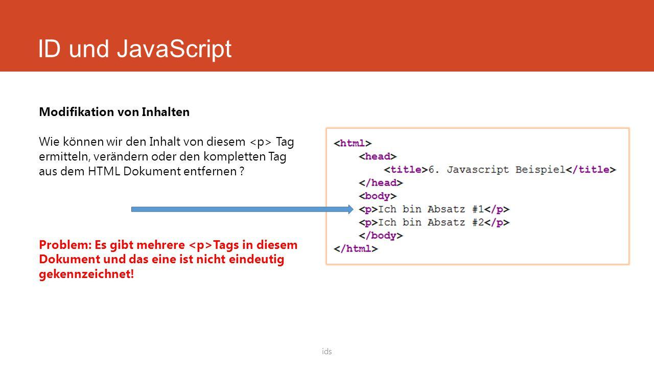 ID und JavaScript ids Modifikation von Inhalten Wie können wir den Inhalt von diesem Tag ermitteln, verändern oder den kompletten Tag aus dem HTML Dokument entfernen .