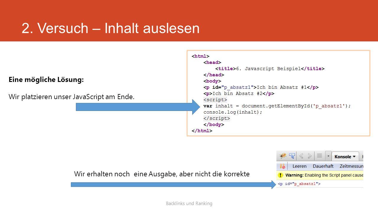2. Versuch – Inhalt auslesen Backlinks und Ranking Eine mögliche Lösung: Wir platzieren unser JavaScript am Ende. Wir erhalten noch eine Ausgabe, aber