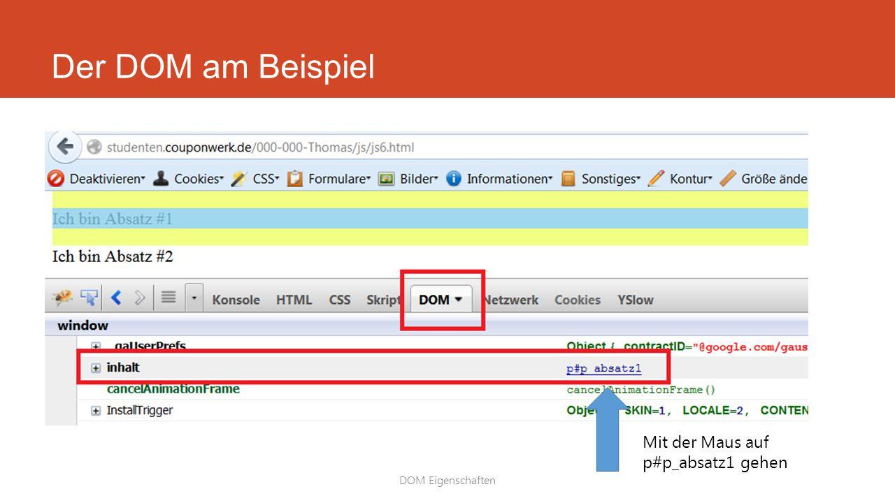 Der DOM am Beispiel DOM Eigenschaften Mit der Maus auf p#p_absatz1 gehen