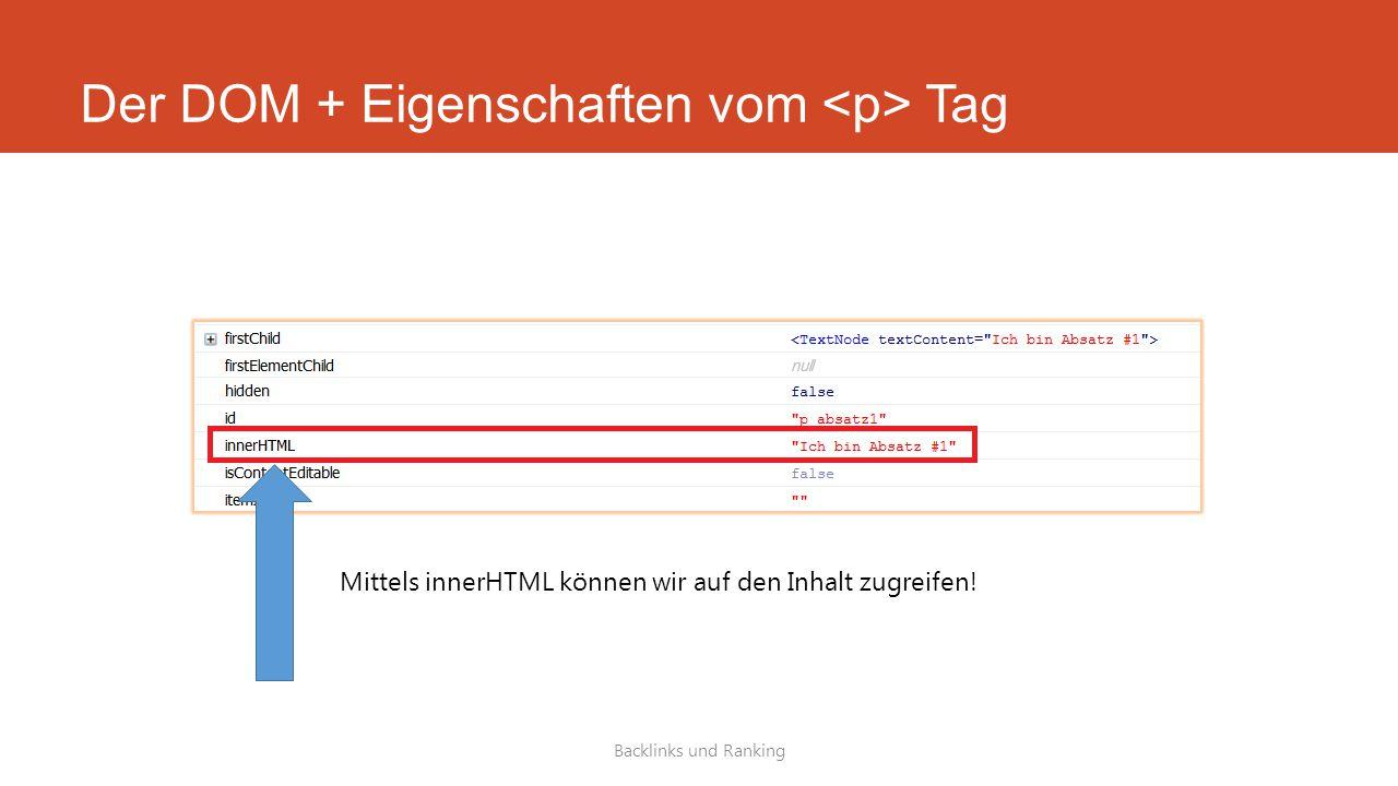 Der DOM + Eigenschaften vom Tag Backlinks und Ranking Mittels innerHTML können wir auf den Inhalt zugreifen!