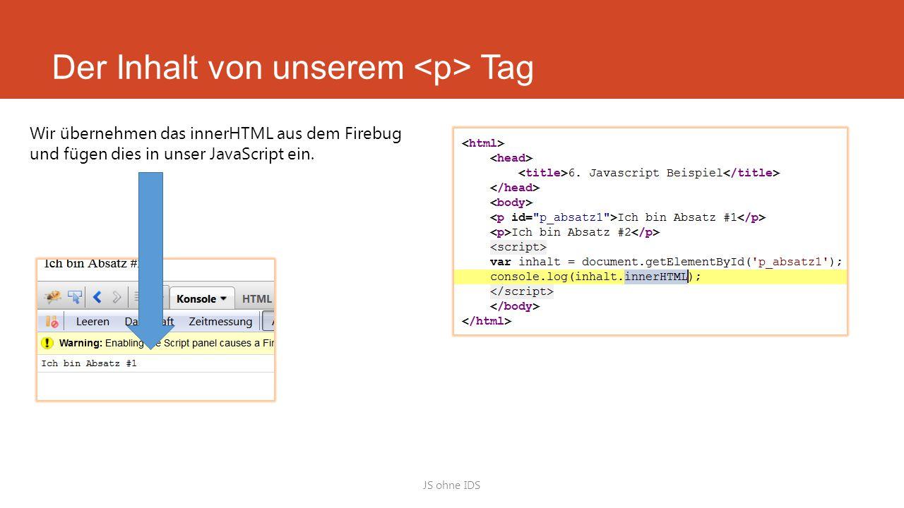 Der Inhalt von unserem Tag JS ohne IDS Wir übernehmen das innerHTML aus dem Firebug und fügen dies in unser JavaScript ein.