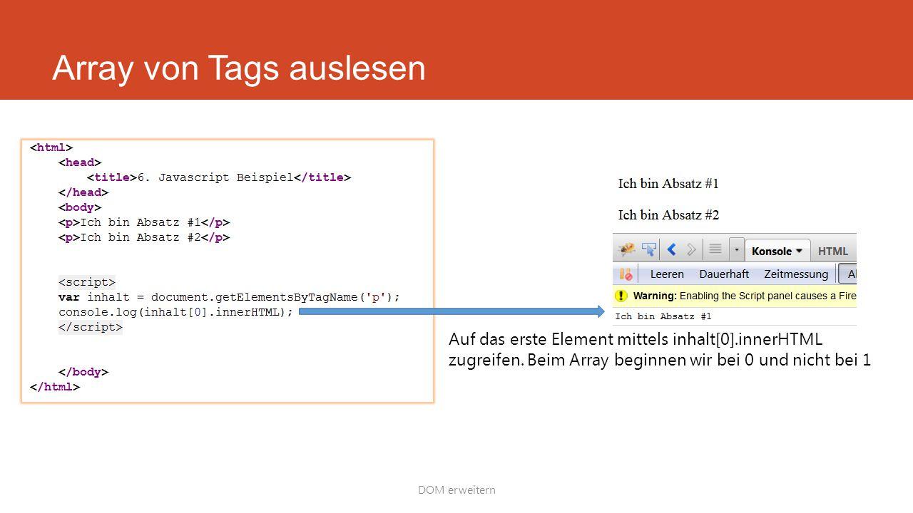 Array von Tags auslesen DOM erweitern Auf das erste Element mittels inhalt[0].innerHTML zugreifen.