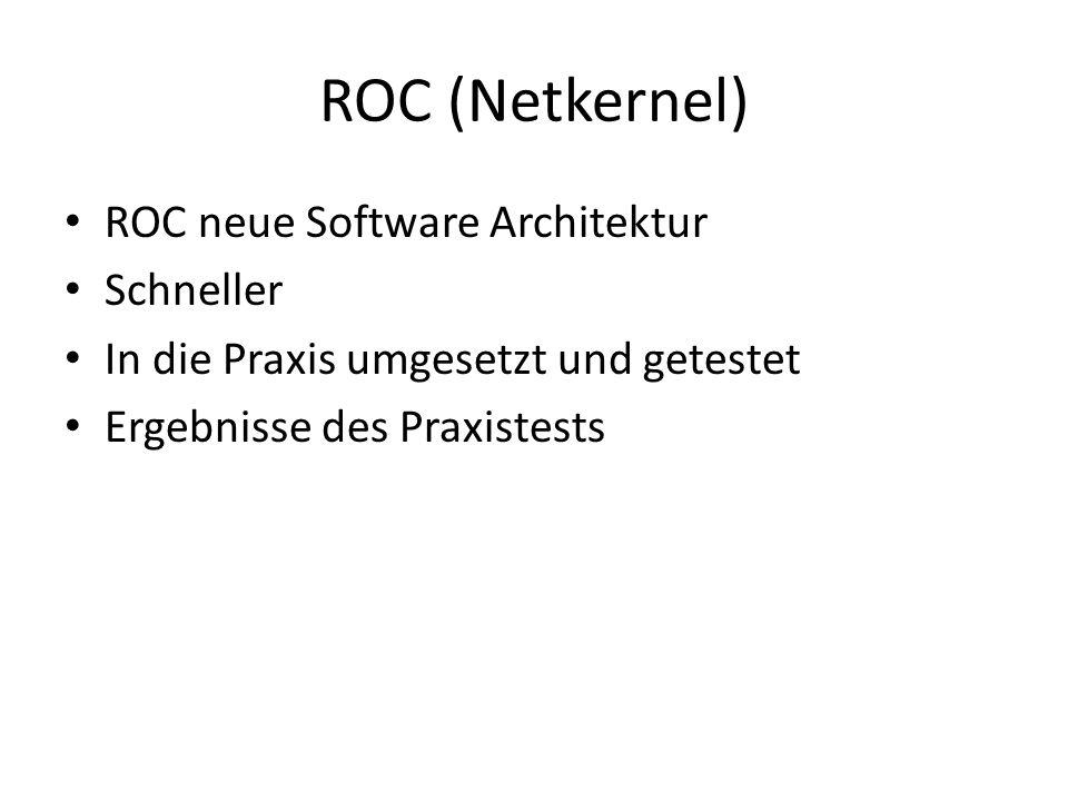 ROC (Netkernel) ROC neue Software Architektur Schneller In die Praxis umgesetzt und getestet Ergebnisse des Praxistests