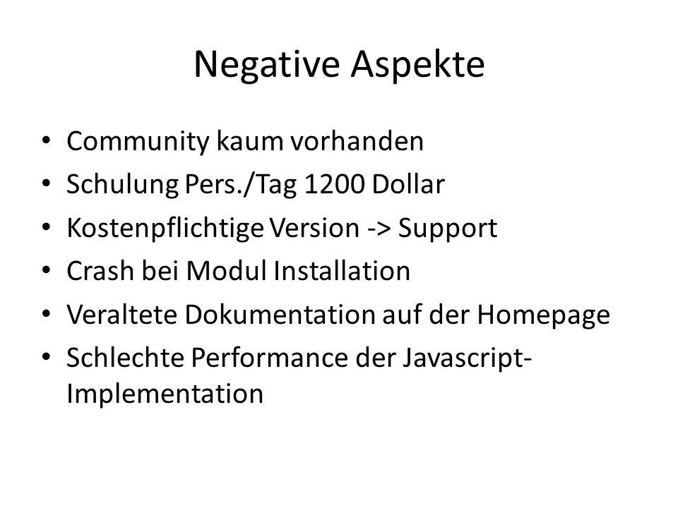 Negative Aspekte Community kaum vorhanden Schulung Pers./Tag 1200 Dollar Kostenpflichtige Version -> Support Crash bei Modul Installation Veraltete Do