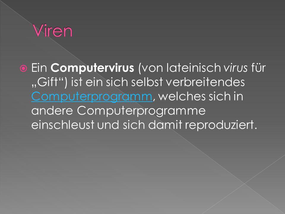 """ Ein Computervirus (von lateinisch virus für """"Gift ) ist ein sich selbst verbreitendes Computerprogramm, welches sich in andere Computerprogramme einschleust und sich damit reproduziert."""